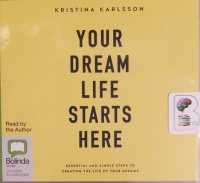 Your Dream Life Starts Here written by Kristina Karlsson performed by Kristina Karlsson on CD (Unabridged)