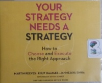 Your Strategy Needs a Strategy - How to Choose and Execute the Right Approach written by Martin Reeves, Knut Haanaes and Janmejaya Sinha performed by Jeffery Schmidt on CD (Unabridged)