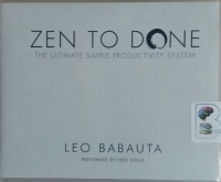 Zen to Done - The Ultimate Simple Productivity System written by Leo Babauta performed by Fred Stella on CD (Unabridged)