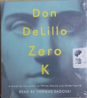 Zero K written by Don DeLillo performed by Thomas Sadoski on CD (Unabridged)