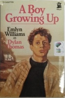 A Boy Growing Up written by Dylan Thomas performed by Emlyn Williams on Cassette (Unabridged)