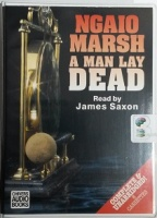 A Man Lay Dead written by Ngaio Marsh performed by James Saxon on Cassette (Unabridged)