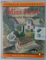A Peaceful Retirement written by Mrs Dora Saint as Miss Read performed by June Whitfield on Cassette (Abridged)