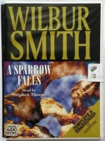 A Sparrow Falls written by Wilbur Smith performed by Stephen Thorne on Cassette (Unabridged)