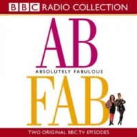 Absolutely Fabulous written by BBC Comedy Team performed by Jennifer Saunders and Joanna Lumley on CD (Unabridged)