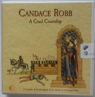 A Cruel Courtship written by Candace Robb performed by Lesley Mackie on CD (Unabridged)