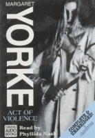 Act of Violence written by Margaret Yorke performed by Phyllida Nash on Cassette (Unabridged)
