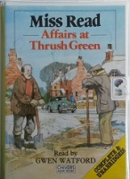 Affairs at Thrush Green written by Mrs Dora Saint as Miss Read performed by Gwen Watford on Cassette (Unabridged)