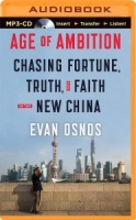 Age of Ambition - Chasing Fortune, Truth and Faith written by Evan Osnos performed by Evan Osnos on MP3 CD (Unabridged)