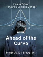 Ahead of the Curve - Two Years at Harvard Business School written by Philip Delves Broughton performed by Simon Vance on MP3 CD (Unabridged)