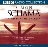 A History of Britain Vol 3 (Fate of Empire 1776 - 2000) Part 1 written by Simon Schama performed by Timothy West on CD (Abridged)