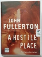 A Hostile Place written by John Fullerton performed by Jonathan Hackett on Cassette (Unabridged)