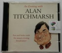 An Evening with Alan Titchmarsh written by Alan Titchmarsh performed by Alan Titchmarsh on CD (Unabridged)