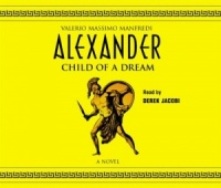 Alexander - Child of the Dream written by Valerio Massimo Manfredi performed by Derek Jacobi on CD (Abridged)