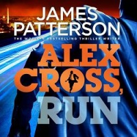 Alex Cross, Run written by James Patterson performed by Michael Boatman on CD (Abridged)