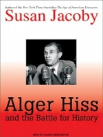Alger Hiss and the Battle for History written by Susan Jacoby performed by Laural Merlington on MP3 CD (Unabridged)