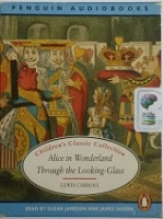 Alice in Wonderland and Through the Looking-glass written by Lewis Carroll performed by Susan Jameson and James Saxon on Cassette (Abridged)