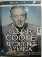 Reporting America - The Life of the Nation 1946-2004 written by Alistair Cooke performed by Peter Marinker on Cassette (Unabridged)