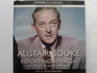 Alistair Cooke Reporting America - The Life of the Nation 1946 - 2004 written by Alistair Cooke performed by Peter Marinker on CD (Unabridged)