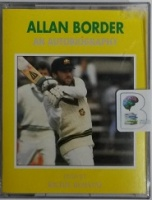 Allan Border - An Autobiography written by Allan Border performed by Richie Benaud on Cassette (Abridged)