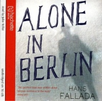 Alone in Berlin written by Hans Fallada performed by John Telfer on CD (Unabridged)