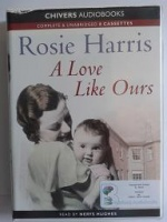 A Love Like Ours written by Rosie Harris performed by Nerys Hughes on Cassette (Unabridged)