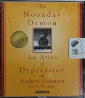 The Noonday Demon - An Atlas of Depression written by Andrew Solomon performed by Andrew Solomon on CD (Abridged)