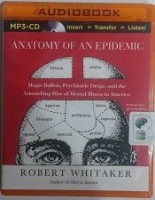 Anatomy of An Epidemic written by Robert Whitaker performed by Ken Kliban on MP3 CD (Unabridged)