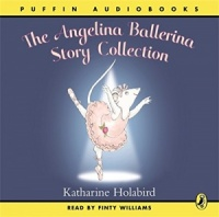 The Angelina Ballerina Story Collection written by Kathrine Holabird performed by Finty Williams on CD (Unabridged)