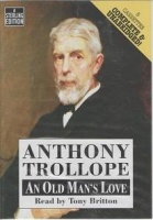 An Old Man's Love written by Anthony Trollope performed by Tony Britton on Cassette (Unabridged)