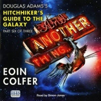 And Another Thing written by Eoin Colfer performed by Simon Jones on CD (Unabridged)