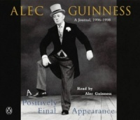 A Positively Final Appearance written by Alec Guinness performed by Alec Guinness on CD (Abridged)