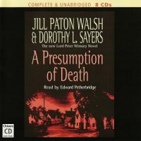 A Presumption of Death written by Jill Paton Walsh and Dorothy L. Sayers performed by Edward Petherbridge on CD (Unabridged)