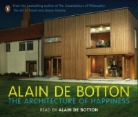 The Architecture of Happiness written by Alain de Botton performed by Alain De Botton on CD (Abridged)