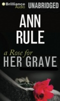 a Rose for Her Grave written by Ann Rule performed by Laural Merlington on MP3 CD (Unabridged)