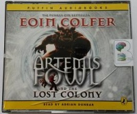 Artemis Fowl and the Lost Colony written by Eoin Colfer performed by Adrian Dunbar on CD (Abridged)