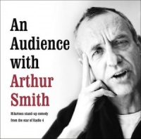 An Audience with Arthur Smith written by Arthur Smith performed by Arthur Smith on CD (Abridged)