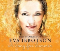 A Song for Summer written by Eva Ibbotson performed by Emilia Fox on CD (Abridged)