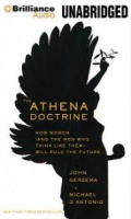 The Athena Doctrine - How Women (and the Men who think like them) Will Rule the Future written by John Gerzema and Michael D'Antonio performed by Jeff Woodman on MP3 CD (Unabridged)