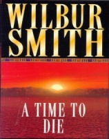 A Time to Die written by Wilbur Smith performed by Tim Pigott-Smith on Cassette (Abridged)