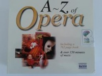A-Z of Opera inc 762 page book and 150 mins of music written by Naxos Opera Music performed by Various Performers on CD (Unabridged)