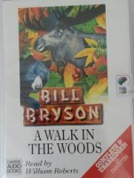 A Walk in the Woods written by Bill Bryson performed by William Roberts on Cassette (Unabridged)
