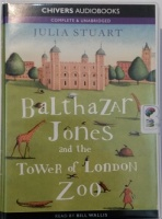 Balthazar Jones and the Tower of London Zoo written by Julia Stuart performed by Bill Willis on Cassette (Unabridged)