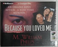 Because You Loved Me - An Online Love Affair - A Real-time Murder written by M. William Phelps performed by J Charles on CD (Abridged)