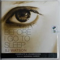 Before I Go To Sleep written by SJ Watson performed by Susannah Harker on CD (Unabridged)
