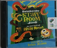 Behind the Staffroom Door - The Very Best of Brian Moses written by Brian Moses performed by Brian Moses on CD (Abridged)