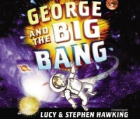 George and the Big Bang written by Lucy and Stephen Hawking performed by James Goode on CD (Unabridged)