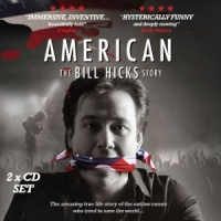 American - The Bill Hicks Story written by 2 Entertain and Bill Hicks performed by Bill Hicks and Family and Friends on CD (Unabridged)