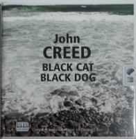 Black Cat, Black Dog written by John Creed performed by Sean Barrett on CD (Unabridged)