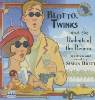 Blotto, Twinks and the Rodents of the Riviera written by Simon Brett performed by Simon Brett on CD (Unabridged)